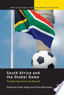South Africa and the Global Game  : Football, Apartheid and Beyond