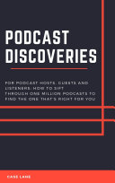 Pdf Podcast Discoveries: For Hosts, Guests And Listeners: How To Sift Through One Million Podcasts To Find The One That's Right For You