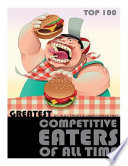Greatest Competitive Eaters of All Time  Top 100