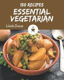 150 Essential Vegetarian Recipes