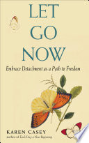 """Let Go Now: Embrace Detachment as a Path to Freedom"" by Karen Casey"