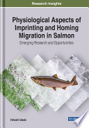 Physiological Aspects of Imprinting and Homing Migration in Salmon  Emerging Research and Opportunities
