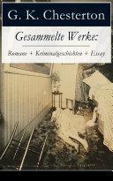 Gesammelte Werke: Romane + Kriminalgeschichten + Essay (Vollständige deutsche Ausgaben - 20 Titel in einem Buch)