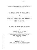 Cross and Crescent; Or, Young America in Turkey and Greece