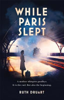 While Paris Slept  a Powerful Novel of Love  Survival and the Endurance of Hope