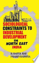 Sociological Constraints to Industrial Development in North East India