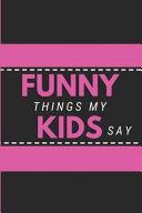 Funny Things My Kids Say  Keepsake Parents Journal Pink   Black Childhood Memory Book