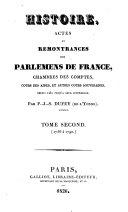 Histoire, actes et remontrances des Parlements de France, chambres des comptes, cours des aides et autres cours souveraines, depuis 1461 jusqu'à leur suppression
