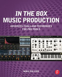 In the Box Music Production: Advanced Tools and Techniques for Pro Tools