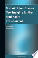 Chronic Liver Disease  New Insights for the Healthcare Professional  2011 Edition