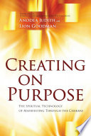"""Creating on Purpose: The Spiritual Technology of Manifesting Through the Chakras"" by Anodea Judith, Lion Goodman"