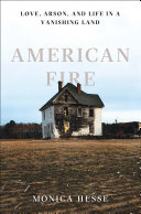American Fire: Love, Arson, and Life in a Vanishing Land [Pdf/ePub] eBook