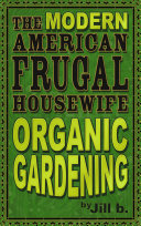 The Modern American Frugal Housewife Book  2  Organic Gardening