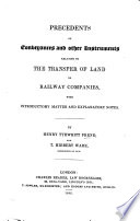 Precedents of Conveyances and other Instruments relating to the transfer of Land to Railway Companies  With introductory matter and explanatory notes