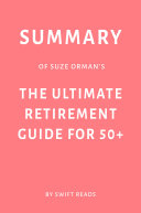 Summary of Suze Orman   s The Ultimate Retirement Guide for 50  by Swift Reads