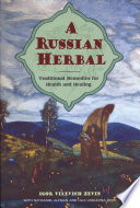 """A Russian Herbal: Traditional Remedies for Health and Healing"" by Igor Vilevich Zevin, Nathaniel Altman, Lilia Vasilevna Zevin"