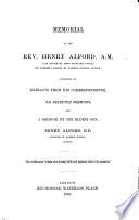 Memorial of the Rev  Henry Alford     consisting of extracts from his correspondence  six selected sermons  and a memoir by his eldest son  Henry Alford   With a portrait
