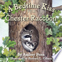 A Bedtime Kiss for Chester Raccoon