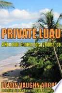 Private Luau  A Honolulu Contemporary Romance