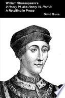 William Shakespeare S 2 Henry Vi Aka Henry Vi Part 2 A Retelling In Prose PDF