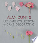 Alan Dunn s Ultimate Collection of Cake Decorating