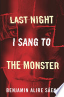 """""""Last Night I Sang to the Monster"""" by Benjamin Alire Saenz"""