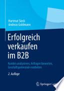 Erfolgreich verkaufen im B2B  : Kunden analysieren, Anfragen bewerten, Geschäftspotenziale erarbeiten