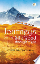 Journeys On The Silk Road Through Ages Romance Legend Reality