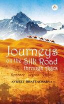 Journeys on the Silk Road Through Ages—Romance, Legend, Reality