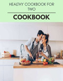 Healthy Cookbook For Two Cookbook Book PDF