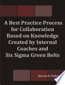 A Best Practice Process for Collaboration Based on Knowledge Created by Internal Coaches and Six Sigma Green Belts