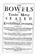The Bowels of Tender Mercy Sealed in the Everlasting Covenant, Wherein is Set Forth the Nature, Conditions and Excellencies of it ... and the Danger of Refusing this Covenant-Relation, Etc. [With an Epistle to the Reader Signed by Humphrey Chambers and Others.]