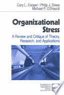 """""""Organizational Stress: A Review and Critique of Theory, Research, and Applications"""" by Cary L. Cooper, Cary P. Cooper, Philip J. Dewe, Michael P. O'Driscoll, ODriscoll Michael P, Dr Michael P O'Driscoll"""