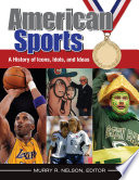 American Sports  A History of Icons  Idols  and Ideas  4 volumes  Book PDF