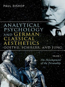 Analytical Psychology and German Classical Aesthetics  Goethe  Schiller  and Jung  Volume 1