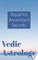 """Aquarius Ascendant Secrets: Vedic Astrology"" by Saket Shah"