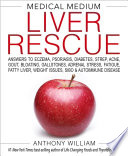 """Medical Medium Liver Rescue: Answers to Eczema, Psoriasis, Diabetes, Strep, Acne, Gout, Bloating, Gallstones, Adrenal Stress, Fatigue, Fatty Liver, Weight Issues, SIBO & Autoimmune Disease"" by Anthony William"