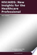 HIV AIDS  New Insights for the Healthcare Professional  2011 Edition