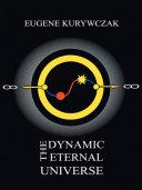 The Dynamic Eternal Universe