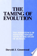 The taming of evolution : the persistence of nonevolutionary views in the study of humans