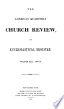 The Church review, and ecclesiastical register [afterw.] The American quarterly Church review, an ecclesiastical register [afterw.] The American Church review [afterw.] The Church review