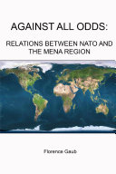 AGAINST ALL ODDS: RELATIONS BETWEEN NATO AND THE MENA REGION