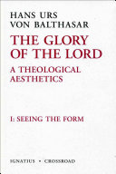 The Glory of the Lord: A Theological Aesthetics, Vol. 1