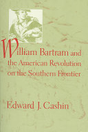 William Bartram and the American Revolution on the Southern ...