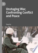 Unstaging War Confronting Conflict And Peace