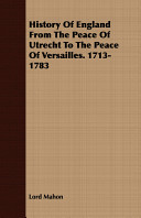 History of England from the Peace of Utrecht to the Peace of Versailles  1713 1783 Book