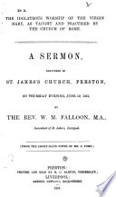 The Idolatrous Worship of the Virgin Mary, as Taught and Practised by the Church of Rome. A Sermon, Delivered ... on ... June 19, 1851 ... From the Short-hand Notes of Mr. J. Ford
