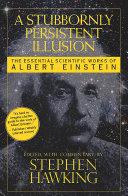 A Stubbornly Persistent Illusion Book