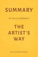 Summary of Julia Cameron's The Artist's Way by Milkyway Media