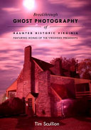 Breakthrough Ghost Photography of Haunted Historic Virginia